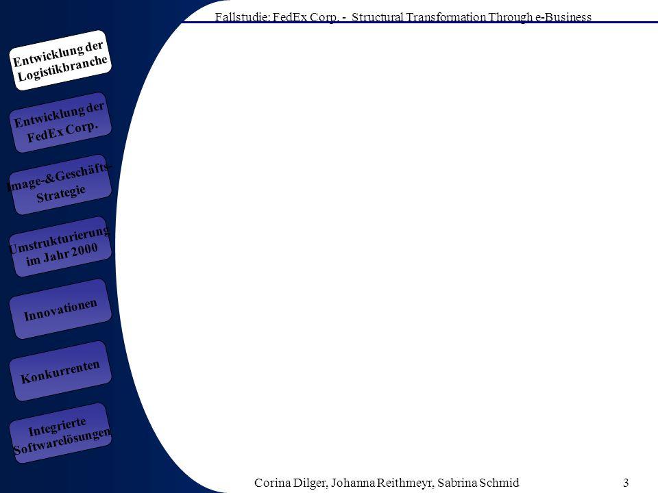 Fallstudie: FedEx Corp. - Structural Transformation Through e-Business Corina Dilger, Johanna Reithmeyr, Sabrina Schmid3 Entwicklung der FedEx Corp. E
