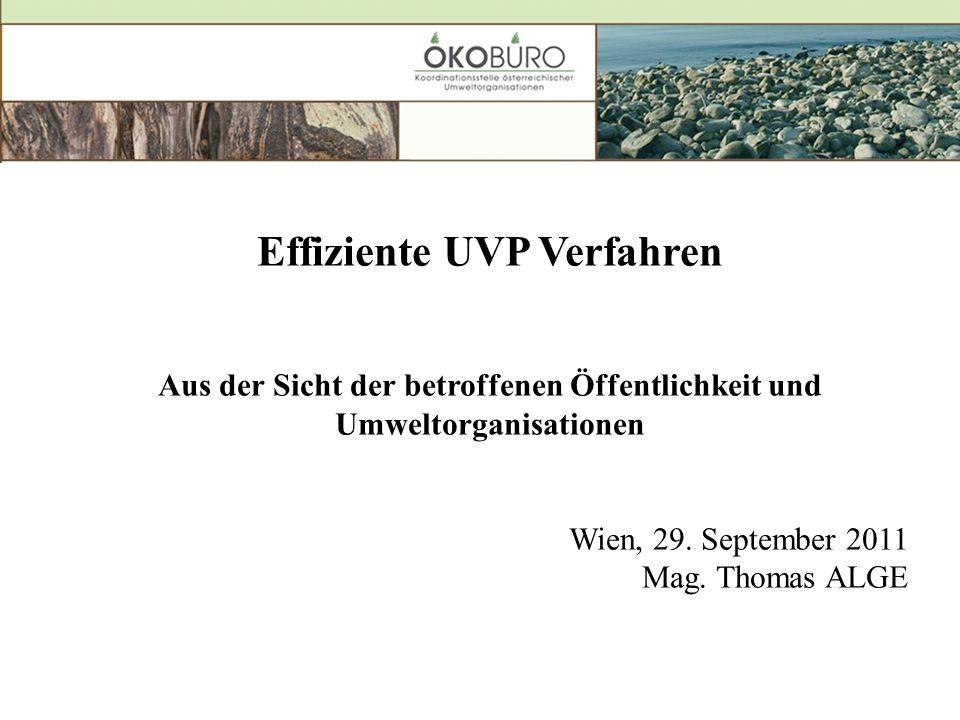 Effiziente UVP Verfahren Aus der Sicht der betroffenen Öffentlichkeit und Umweltorganisationen Wien, 29.