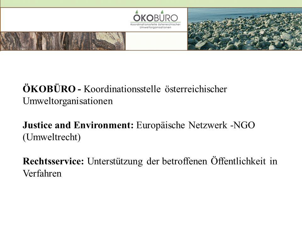 ÖKOBÜRO - Koordinationsstelle österreichischer Umweltorganisationen Justice and Environment: Europäische Netzwerk -NGO (Umweltrecht) Rechtsservice: Unterstützung der betroffenen Öffentlichkeit in Verfahren
