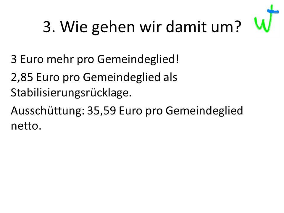 3.Wie gehen wir damit um. 2013 2012 2015 217 3 Euro mehr pro Gemeindeglied.