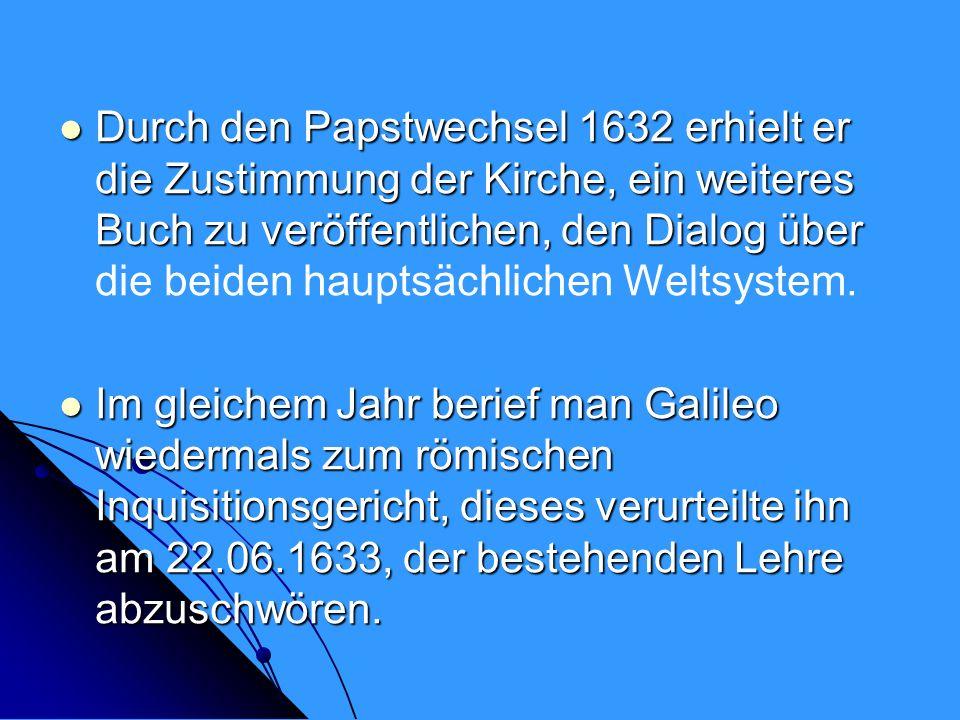 Durch den Papstwechsel 1632 erhielt er die Zustimmung der Kirche, ein weiteres Buch zu veröffentlichen, den Dialog über Durch den Papstwechsel 1632 er