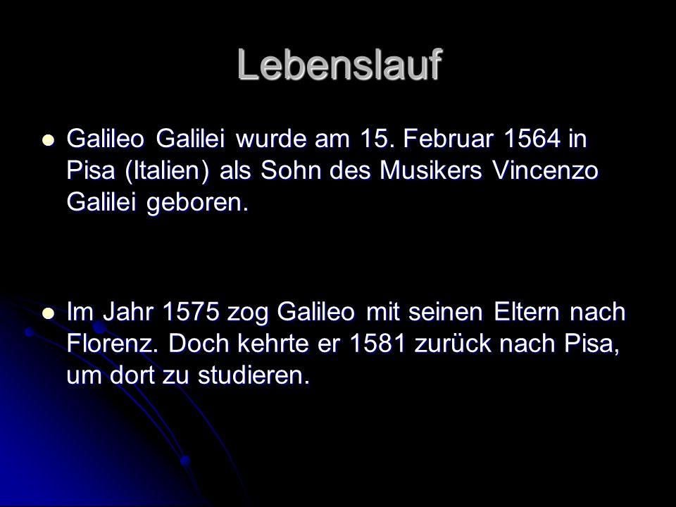 Lebenslauf Galileo Galilei wurde am 15. Februar 1564 in Pisa (Italien) als Sohn des Musikers Vincenzo Galilei geboren. Galileo Galilei wurde am 15. Fe