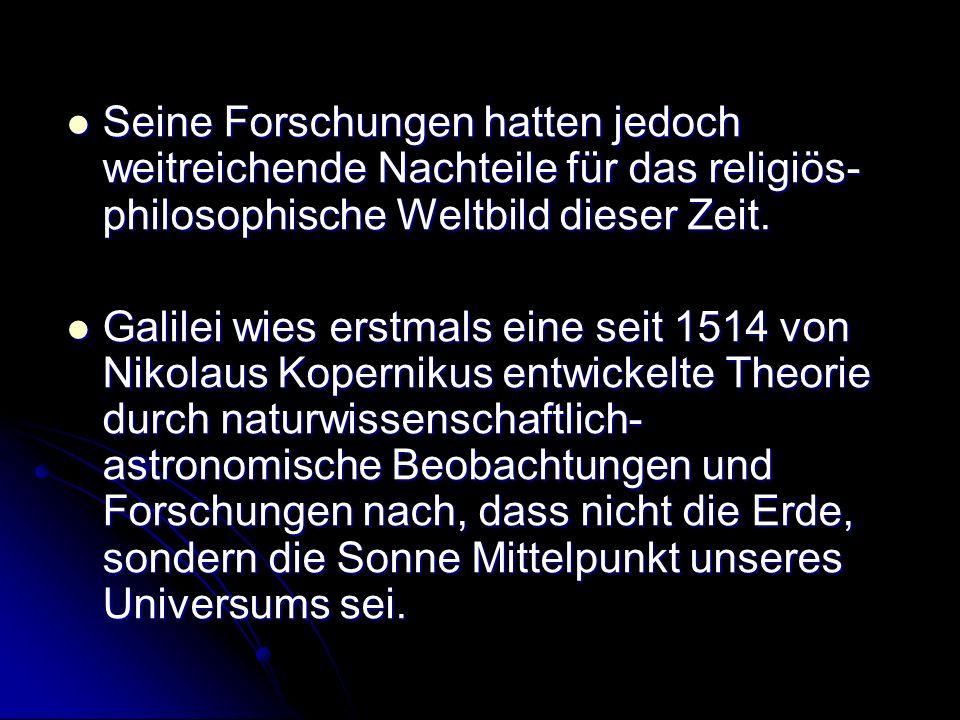 Seine Forschungen hatten jedoch weitreichende Nachteile für das religiös- philosophische Weltbild dieser Zeit. Seine Forschungen hatten jedoch weitrei