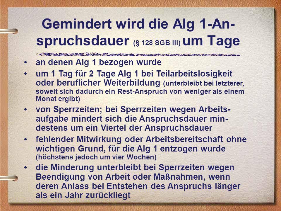 Gemindert wird die Alg 1-An- spruchsdauer (§ 128 SGB III) um Tage an denen Alg 1 bezogen wurde um 1 Tag für 2 Tage Alg 1 bei Teilarbeitslosigkeit oder