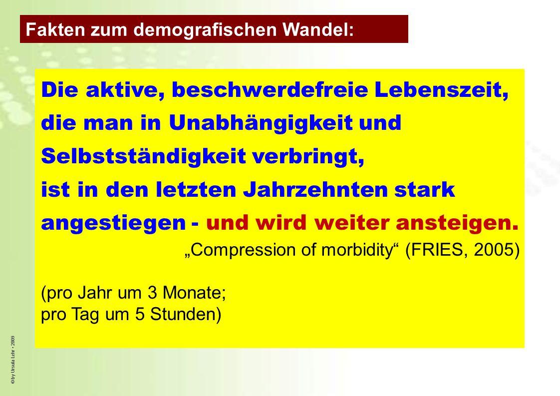 © by Ursula Lehr 2009 Die aktive, beschwerdefreie Lebenszeit, die man in Unabhängigkeit und Selbstständigkeit verbringt, ist in den letzten Jahrzehnte