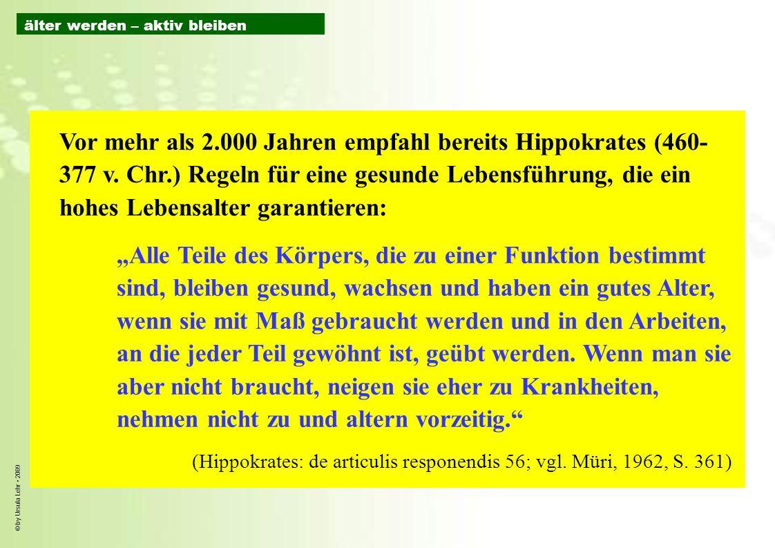 © by Ursula Lehr 2009 Vor mehr als 2.000 Jahren empfahl bereits Hippokrates (460- 377 v. Chr.) Regeln für eine gesunde Lebensführung, die ein hohes Le
