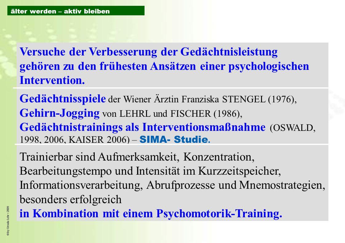 © by Ursula Lehr 2009 Versuche der Verbesserung der Gedächtnisleistung gehören zu den frühesten Ansätzen einer psychologischen Intervention. Gedächtni