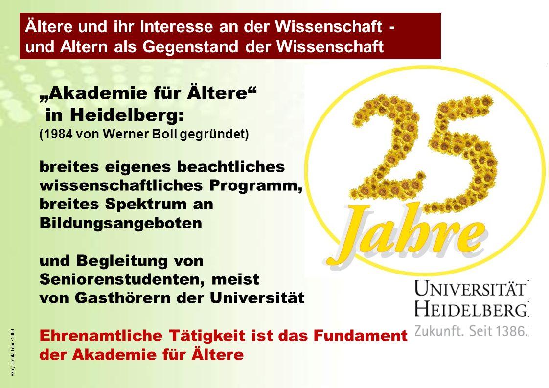 © by Ursula Lehr 2009 Akademie für Ältere in Heidelberg: (1984 von Werner Boll gegründet) breites eigenes beachtliches wissenschaftliches Programm, br