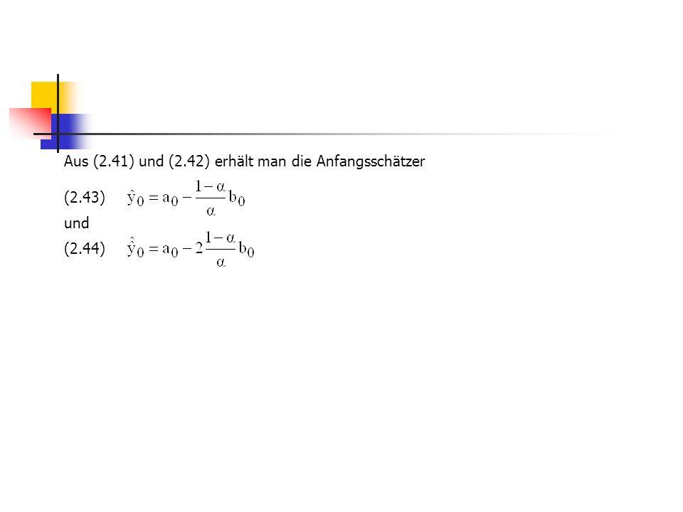 Aus (2.41) und (2.42) erhält man die Anfangsschätzer (2.43) und (2.44)