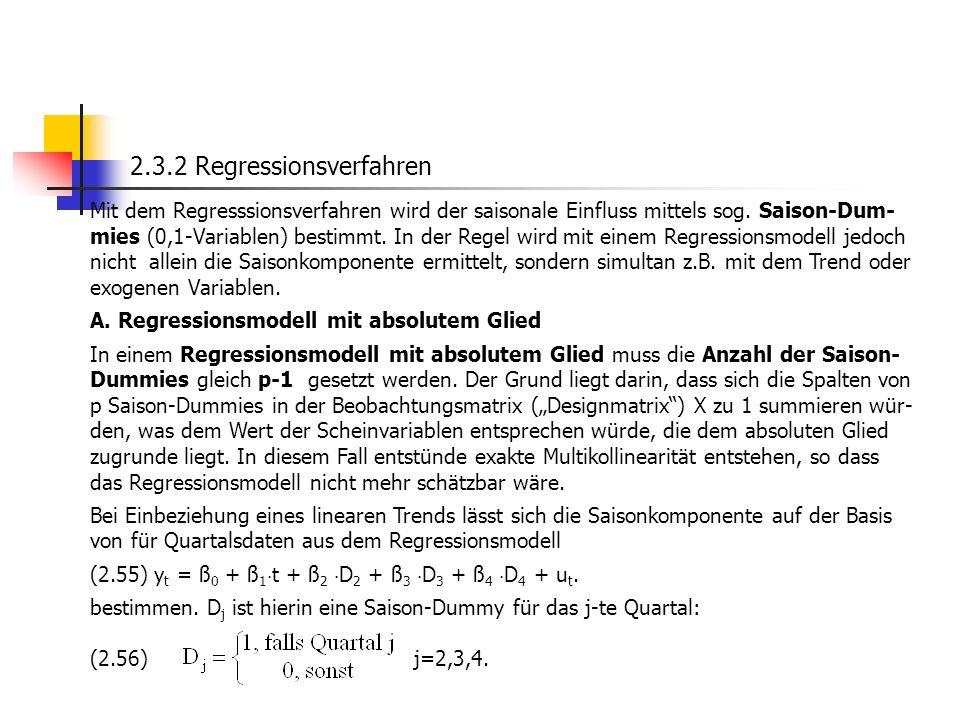 2.3.2 Regressionsverfahren Mit dem Regresssionsverfahren wird der saisonale Einfluss mittels sog. Saison-Dum- mies (0,1-Variablen) bestimmt. In der Re