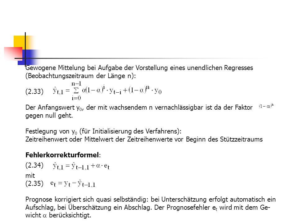 Jahr123456789 ytyt 1331712993116431309812223121611323014065 127521292212924125401270712562124421267813094 etet 5658-1281558-484-4017881387 0,3 e t 1702-384167-145-120236416 Beispiel: Die Anwendung der exponentiellen Glättung soll hier unter Verwendung der Fehlerkorrekturformel (2.34) für die Umsatzdaten der Drehkippbeschläge auf- gezeigt werden.