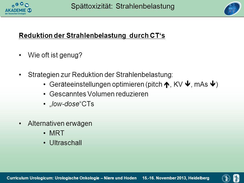 Curriculum Urologicum: Urologische Onkologie – Niere und Hoden 15.-16. November 2013, Heidelberg Spättoxizität: Strahlenbelastung Reduktion der Strahl