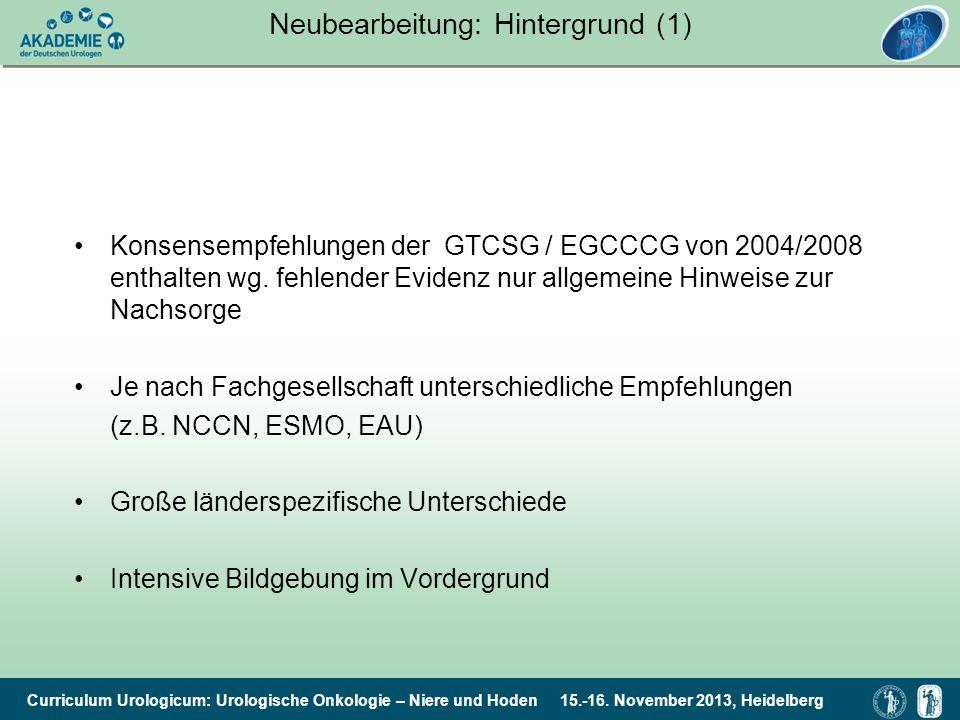 Curriculum Urologicum: Urologische Onkologie – Niere und Hoden 15.-16. November 2013, Heidelberg Neubearbeitung: Hintergrund (1) Konsensempfehlungen d