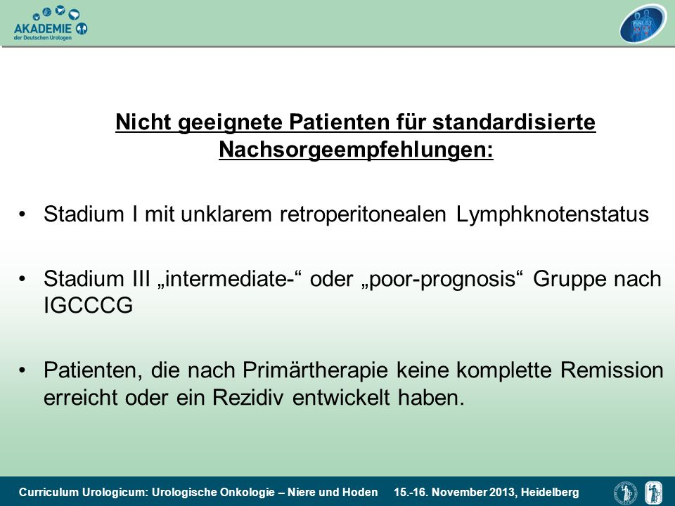 Curriculum Urologicum: Urologische Onkologie – Niere und Hoden 15.-16. November 2013, Heidelberg Nicht geeignete Patienten für standardisierte Nachsor