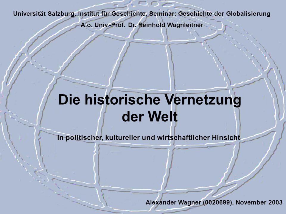 Die historische Vernetzung der Welt Universität Salzburg, Institut für Geschichte, Seminar: Geschichte der Globalisierung A.o. Univ.-Prof. Dr. Reinhol