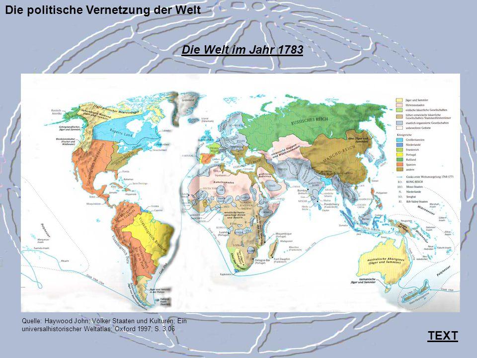 Die politische Vernetzung der Welt Quelle: Haywood John; Völker Staaten und Kulturen; Ein universalhistorischer Weltatlas; Oxford 1997; S. 3.06 Die We