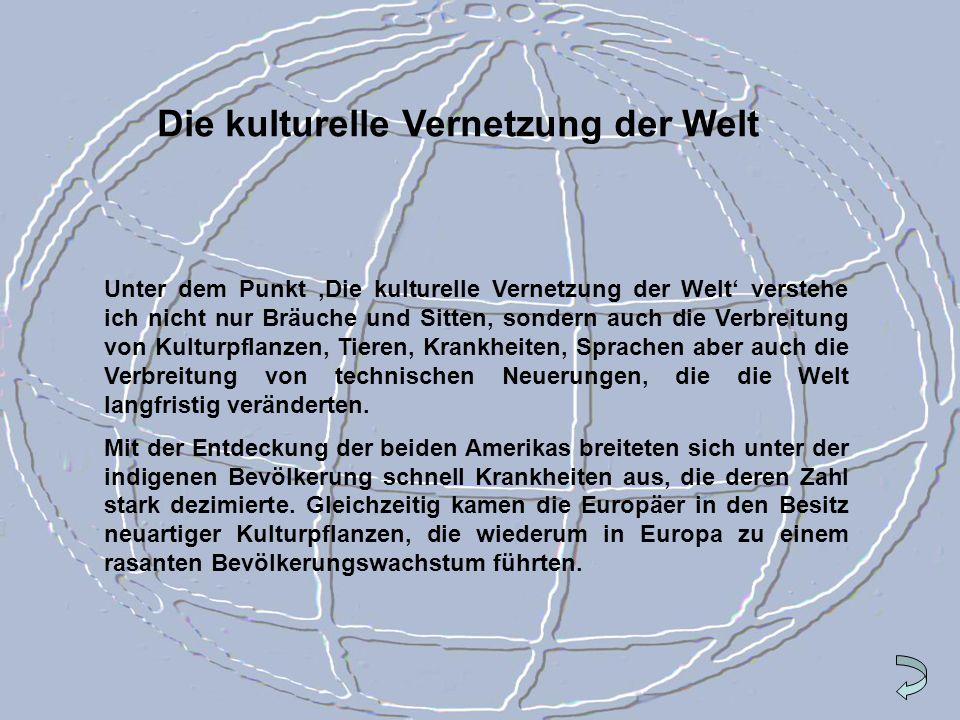 Die kulturelle Vernetzung der Welt Unter dem Punkt Die kulturelle Vernetzung der Welt verstehe ich nicht nur Bräuche und Sitten, sondern auch die Verb