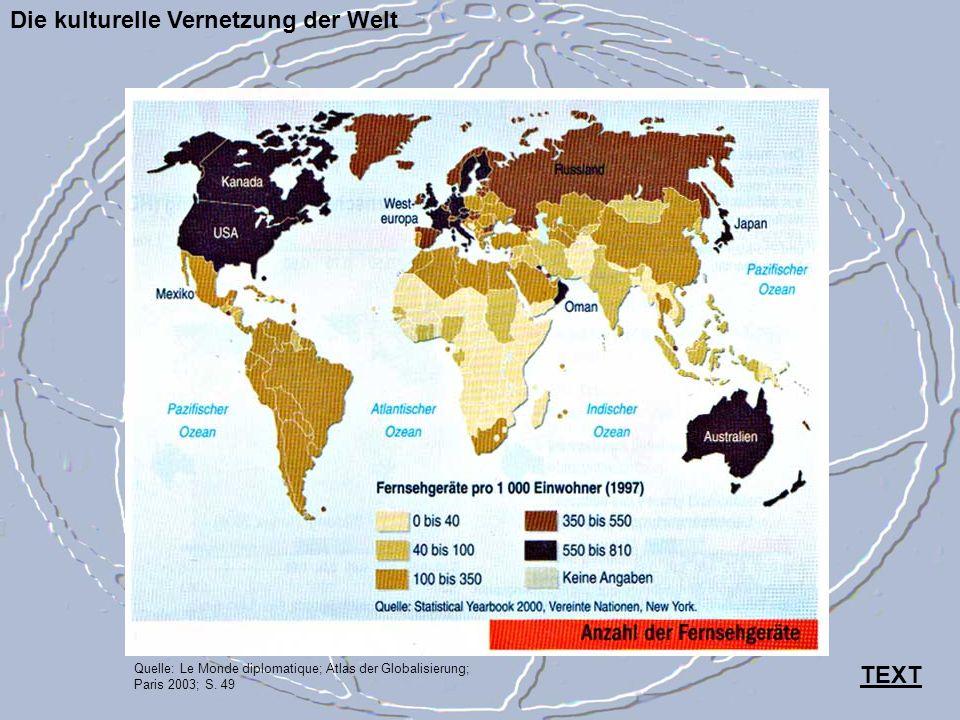Die kulturelle Vernetzung der Welt Quelle: Le Monde diplomatique; Atlas der Globalisierung; Paris 2003; S. 49 TEXT