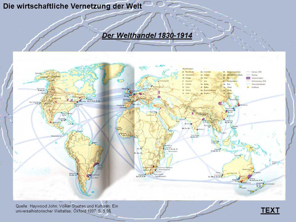 Die wirtschaftliche Vernetzung der Welt Quelle: Haywood John; Völker Staaten und Kulturen; Ein universalhistorischer Weltatlas; Oxford 1997; S. 5.06 D