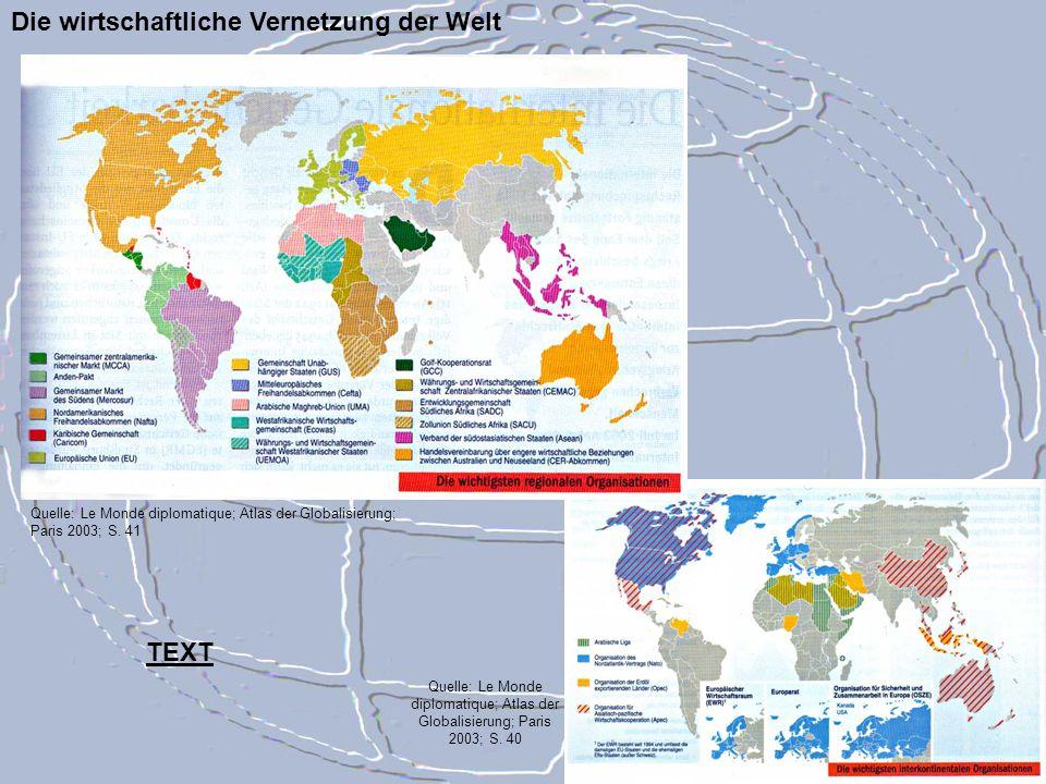 Die wirtschaftliche Vernetzung der Welt Quelle: Le Monde diplomatique; Atlas der Globalisierung; Paris 2003; S. 41 Quelle: Le Monde diplomatique; Atla