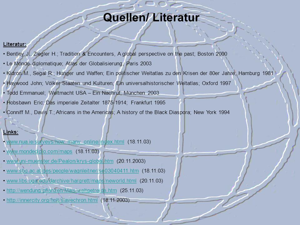 Quellen/ Literatur Literatur: Bentley J., Ziegler H.; Tradition & Encounters, A global perspective on the past; Boston 2000 Le Monde diplomatique; Atl