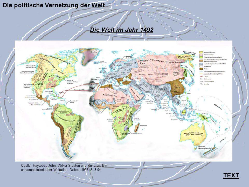 Die politische Vernetzung der Welt Quelle: Haywood John; Völker Staaten und Kulturen; Ein universalhistorischer Weltatlas; Oxford 1997; S. 3.04 Die We