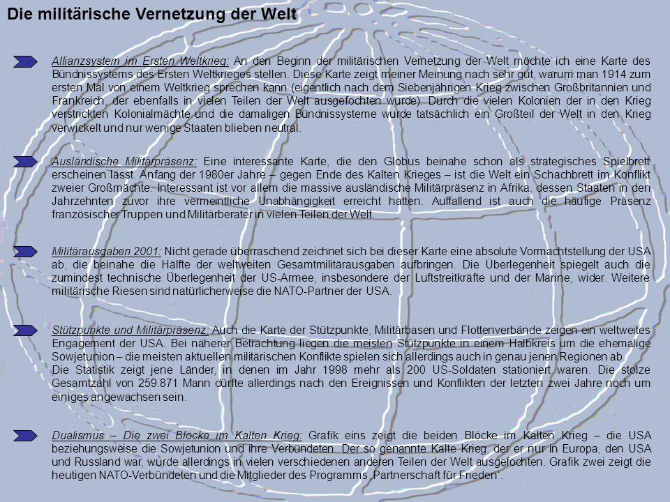 Die militärische Vernetzung der Welt Allianzsystem im Ersten Weltkrieg: An den Beginn der militärischen Vernetzung der Welt möchte ich eine Karte des