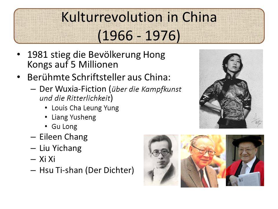 Kulturrevolution in China (1966 - 1976) 1981 stieg die Bevölkerung Hong Kongs auf 5 Millionen Berühmte Schriftsteller aus China: – Der Wuxia-Fiction (