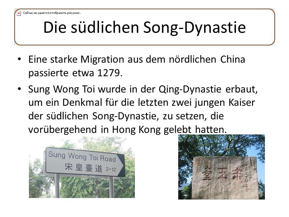 Die südlichen Song-Dynastie Eine starke Migration aus dem nördlichen China passierte etwa 1279. Sung Wong Toi wurde in der Qing-Dynastie erbaut, um ei