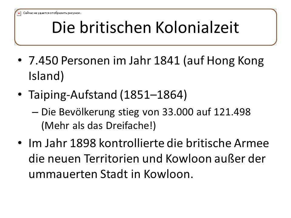 Die britischen Kolonialzeit 7.450 Personen im Jahr 1841 (auf Hong Kong Island) Taiping-Aufstand (1851–1864) – Die Bevölkerung stieg von 33.000 auf 121