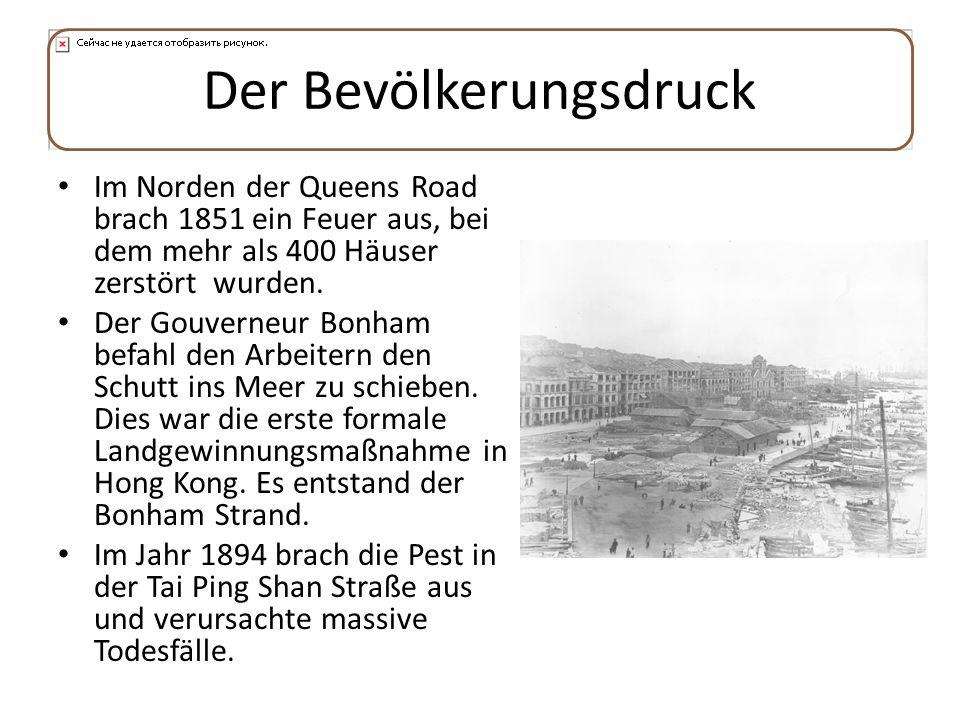 Der Bevölkerungsdruck Im Norden der Queens Road brach 1851 ein Feuer aus, bei dem mehr als 400 Häuser zerstört wurden. Der Gouverneur Bonham befahl de