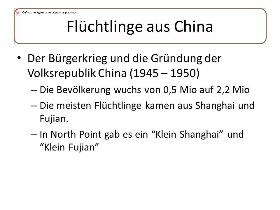 Flüchtlinge aus China Der Bürgerkrieg und die Gründung der Volksrepublik China (1945 – 1950) – Die Bevölkerung wuchs von 0,5 Mio auf 2,2 Mio – Die mei