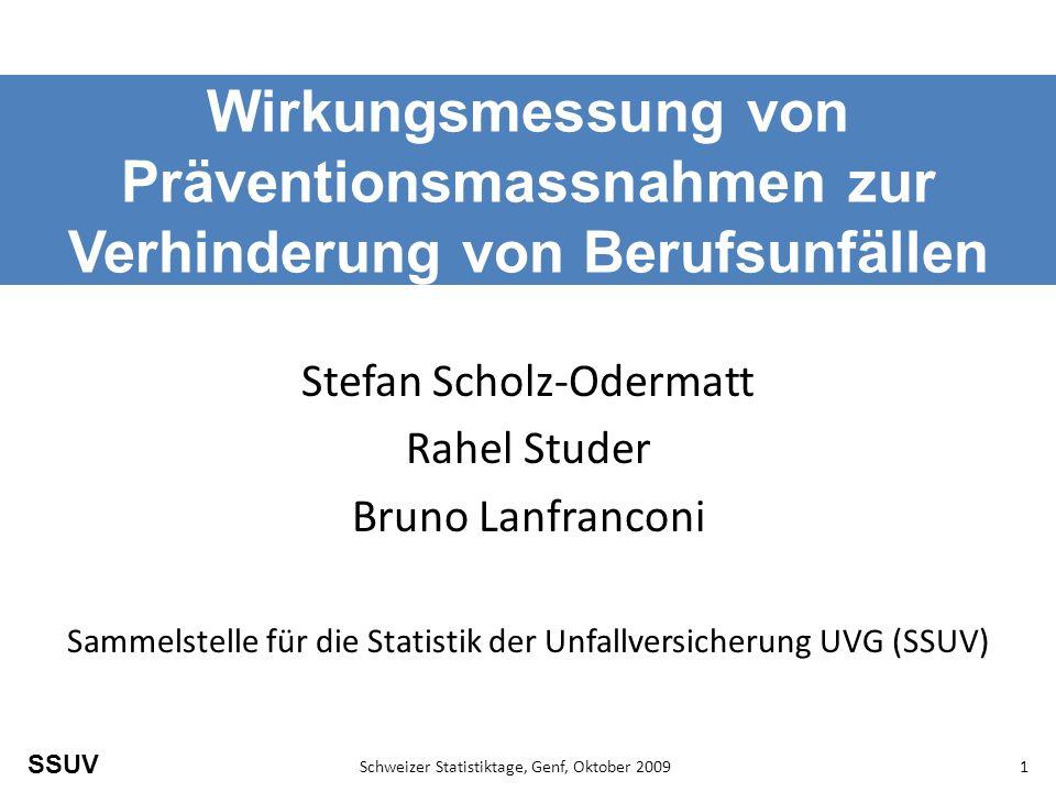 SSUV Schweizer Statistiktage, Genf, Oktober 20091 Wirkungsmessung von Präventionsmassnahmen zur Verhinderung von Berufsunfällen Stefan Scholz-Odermatt Rahel Studer Bruno Lanfranconi Sammelstelle für die Statistik der Unfallversicherung UVG (SSUV)