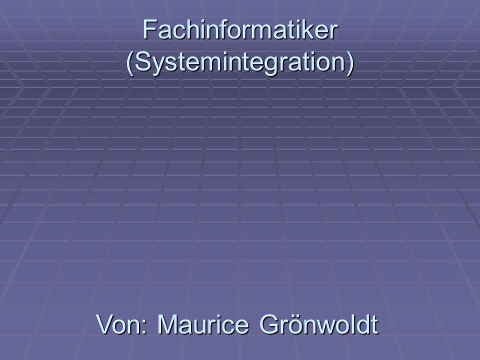Fachinformatiker (Systemintegration) Von: Maurice Grönwoldt