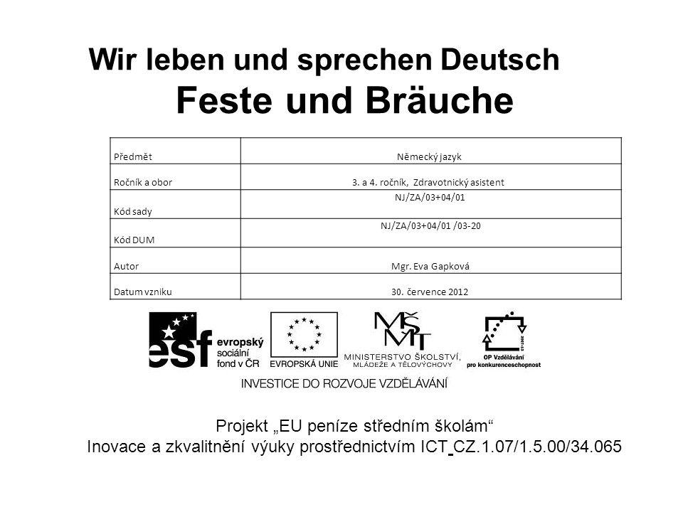 Wir leben und sprechen Deutsch Feste und Bräuche Projekt EU peníze středním školám Inovace a zkvalitnění výuky prostřednictvím ICT CZ.1.07/1.5.00/34.0