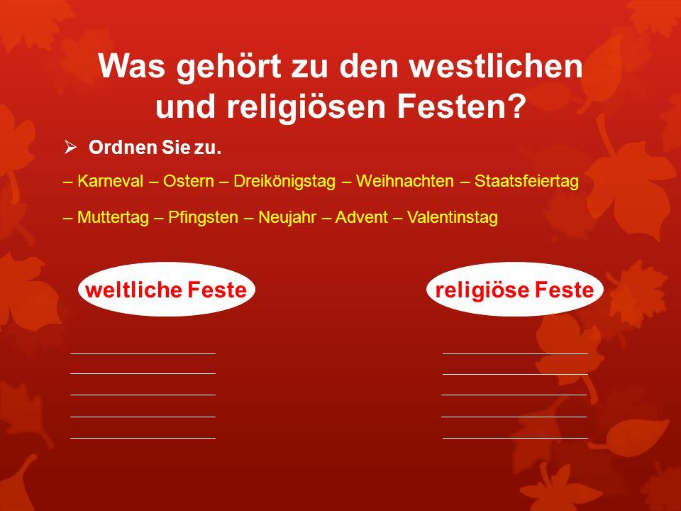 Was gehört zu den westlichen und religiösen Festen? Ordnen Sie zu. – Karneval – Ostern – Dreikönigstag – Weihnachten – Staatsfeiertag – Muttertag – Pf