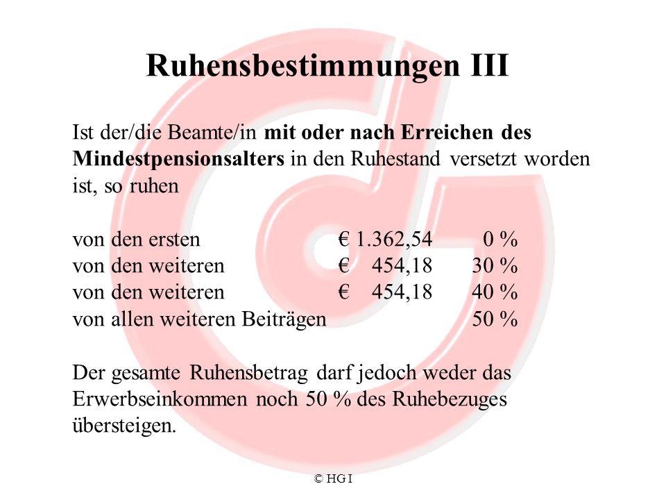 © HG I Ruhensbestimmungen III Ist der/die Beamte/in mit oder nach Erreichen des Mindestpensionsalters in den Ruhestand versetzt worden ist, so ruhen v