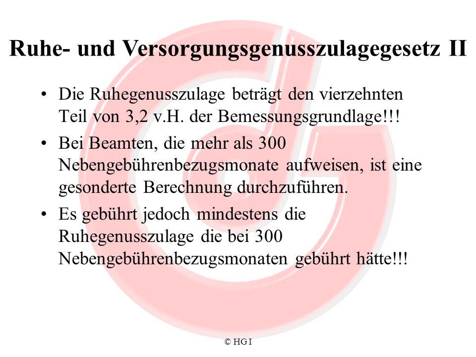 © HG I Die Ruhegenusszulage beträgt den vierzehnten Teil von 3,2 v.H. der Bemessungsgrundlage!!! Bei Beamten, die mehr als 300 Nebengebührenbezugsmona