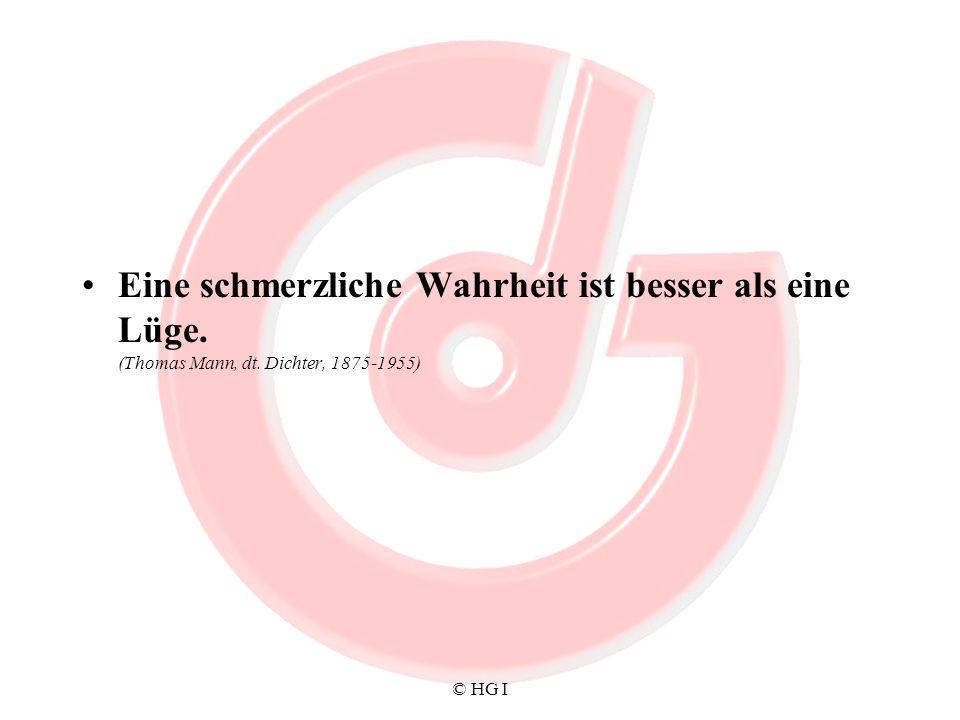 © HG I Eine schmerzliche Wahrheit ist besser als eine Lüge. (Thomas Mann, dt. Dichter, 1875-1955)