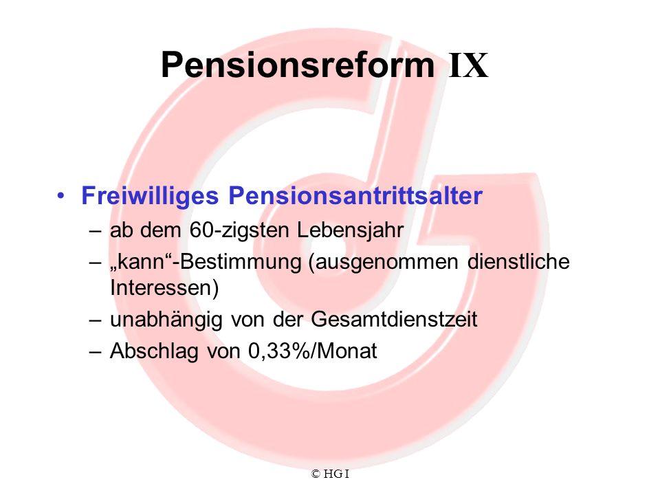 © HG I Pensionsreform IX Freiwilliges Pensionsantrittsalter –ab dem 60-zigsten Lebensjahr –kann-Bestimmung (ausgenommen dienstliche Interessen) –unabh