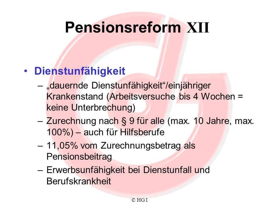 © HG I Pensionsreform XII Dienstunfähigkeit –dauernde Dienstunfähigkeit/einjähriger Krankenstand (Arbeitsversuche bis 4 Wochen = keine Unterbrechung)