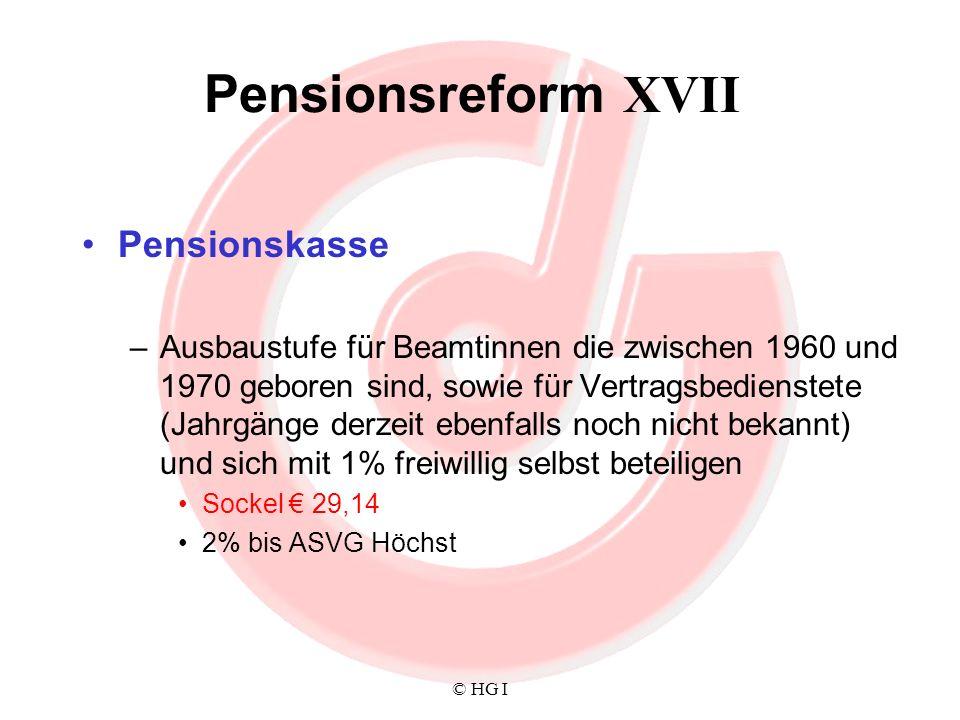 © HG I Pensionsreform XVII Pensionskasse –Ausbaustufe für Beamtinnen die zwischen 1960 und 1970 geboren sind, sowie für Vertragsbedienstete (Jahrgänge