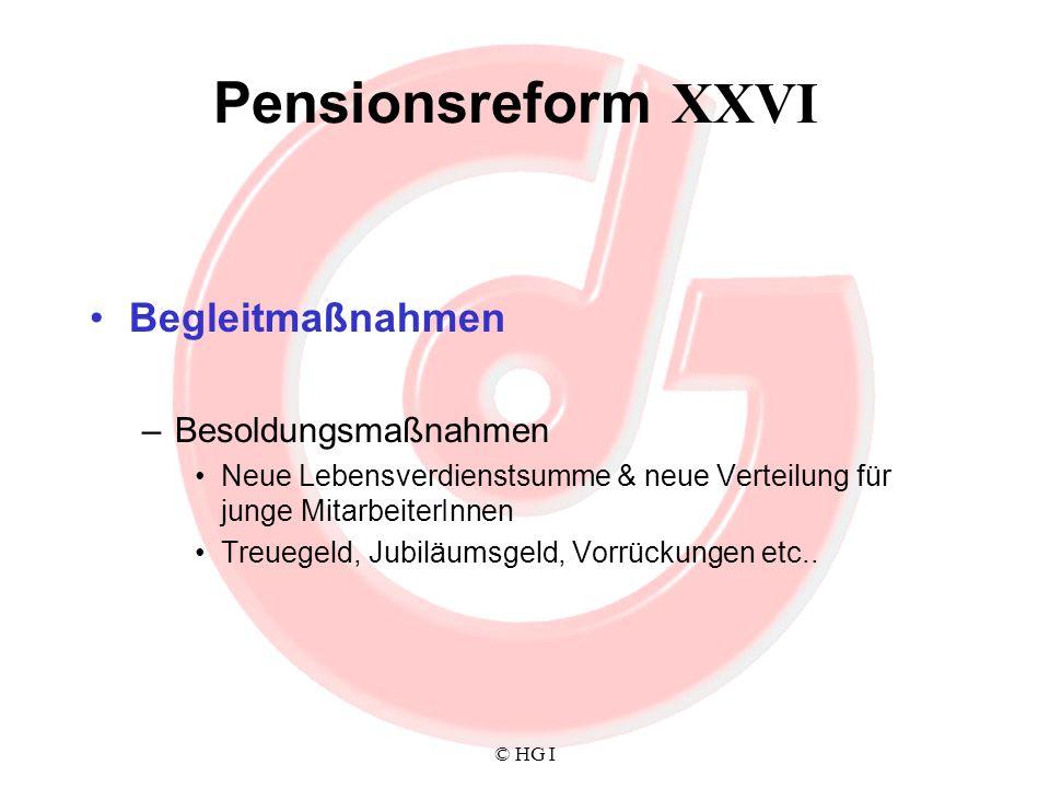 © HG I Pensionsreform XXVI Begleitmaßnahmen –Besoldungsmaßnahmen Neue Lebensverdienstsumme & neue Verteilung für junge MitarbeiterInnen Treuegeld, Jub