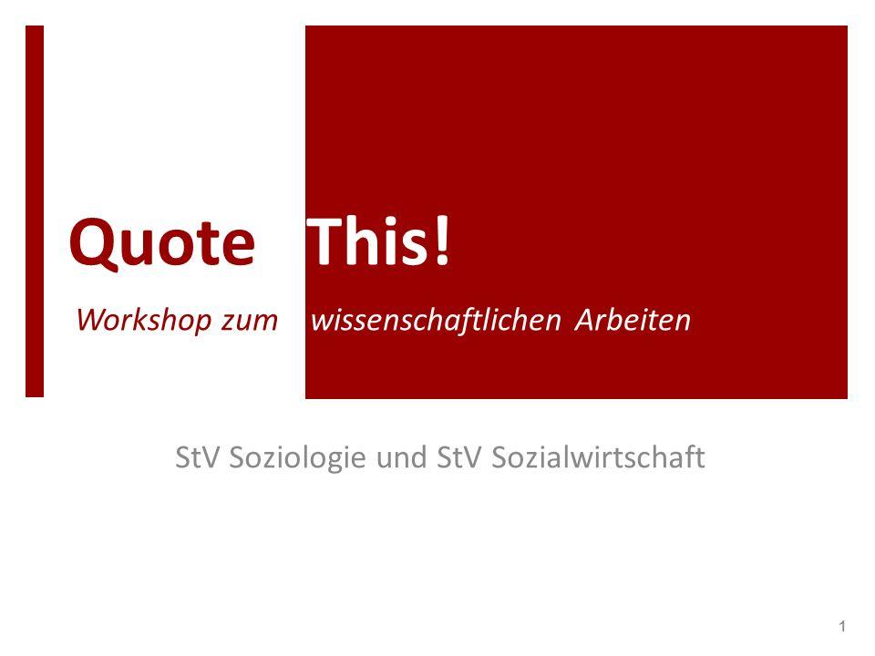 Quote This! Workshop zum wissenschaftlichen Arbeiten StV Soziologie und StV Sozialwirtschaft 1