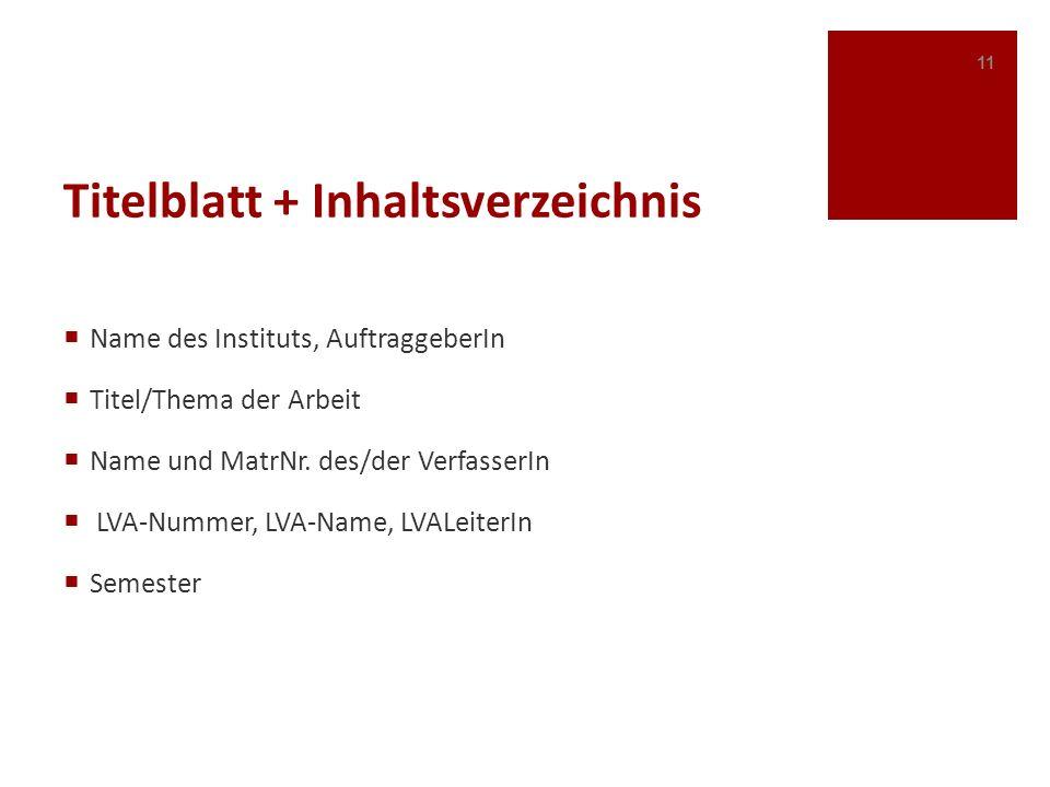Titelblatt + Inhaltsverzeichnis Name des Instituts, AuftraggeberIn Titel/Thema der Arbeit Name und MatrNr. des/der VerfasserIn LVA-Nummer, LVA-Name, L