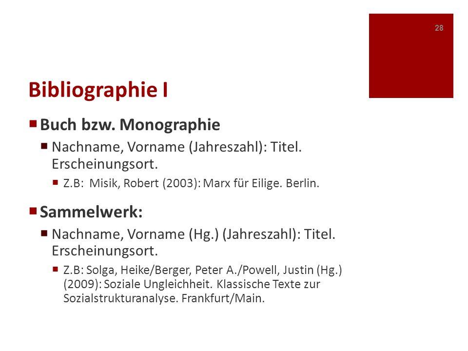 Bibliographie I Buch bzw. Monographie Nachname, Vorname (Jahreszahl): Titel. Erscheinungsort. Z.B: Misik, Robert (2003): Marx für Eilige. Berlin. Samm