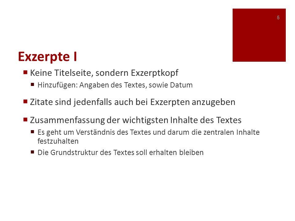 Exzerpte I Keine Titelseite, sondern Exzerptkopf Hinzufügen: Angaben des Textes, sowie Datum Zitate sind jedenfalls auch bei Exzerpten anzugeben Zusam