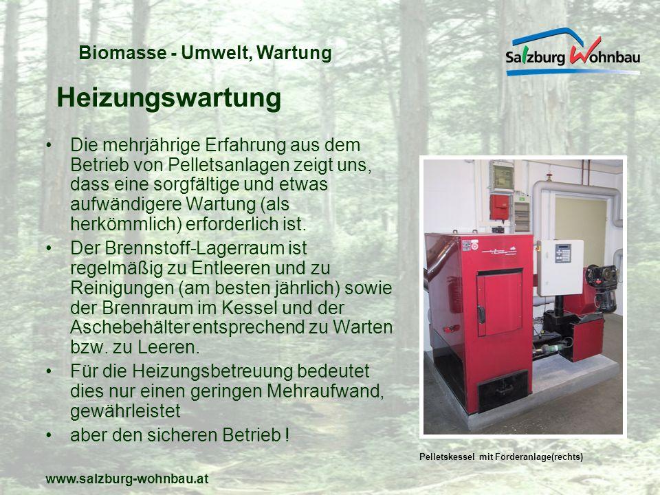www.salzburg-wohnbau.at Heizungswartung Die mehrjährige Erfahrung aus dem Betrieb von Pelletsanlagen zeigt uns, dass eine sorgfältige und etwas aufwän