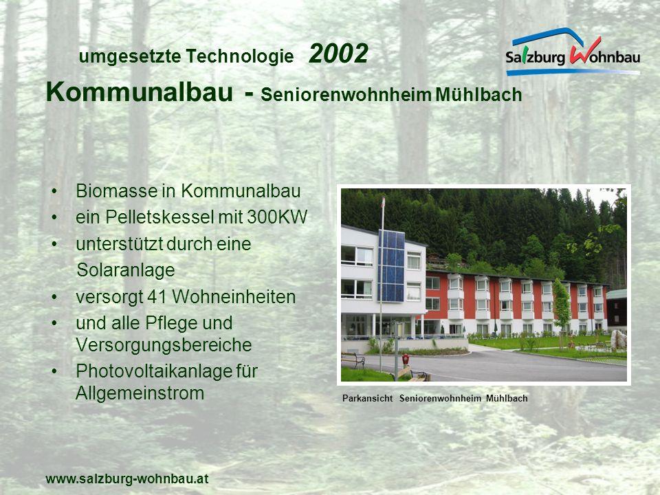 www.salzburg-wohnbau.at umgesetzte neue Technologie 2003 Hochhaus, 14 Geschosse 87 Wohnungen Pelletskessel 150 KW kombiniert mit 200KW Fernwärme(Spitzen- lastabdeckung) 2 Pufferspeicher zu je 15.000lt.