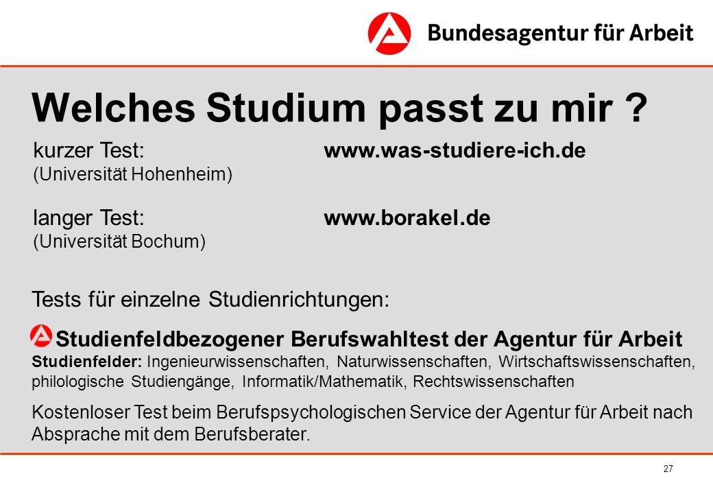 27 kurzer Test: www.was-studiere-ich.de (Universität Hohenheim) Welches Studium passt zu mir ? Tests für einzelne Studienrichtungen: Studienfeldbezoge